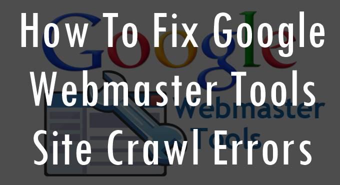 Google Webmaster Tools Fix Site Crawl Errors