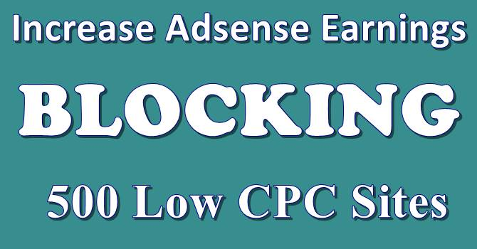 Increase Adsense earnings to blocking 500 low CPC sites
