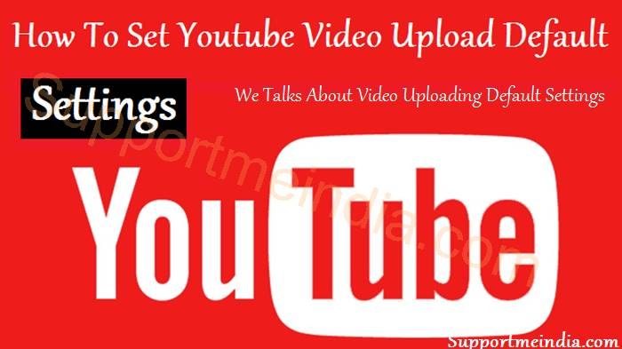 How To Set Youtube Video Upload Default Settings