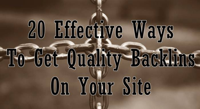20 Effective Ways To Get Quality Backlins On Your Site