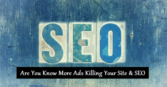 Are you know more ads killing your site and SEO