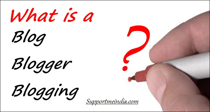 What is a Blog, Blogger and Blogging?