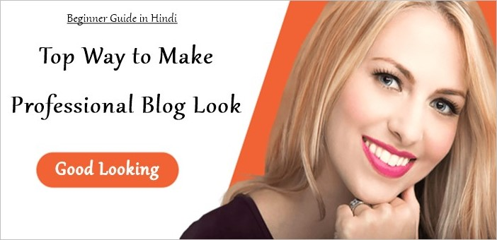 Top ways to make professional blog look